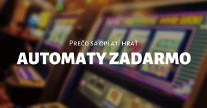 Prečo sa oplatí hrať automaty zadarmo