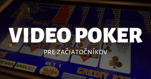 Video poker - obľúbená casino hra s jednoduchými pravidlami