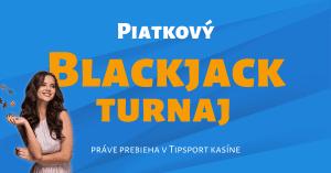 Piatkový Blackjack turnaj v Tipsport Kasíno