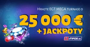 Hrajte špeciálny EGT turnaj v eTIPOS kasíne o 25 000 € a štedré Jackpoty