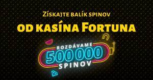 Fortuna Casino rozdáva 500 000 spinov