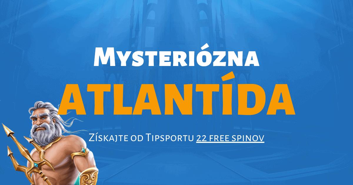 Mysteriózna Atlantída v Tipsport kasíne - získajte 22 free spinov