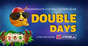 Double days - Letná kasíno liga v eTIPOS.sk