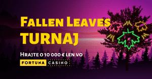 Fallen Leaves turnaj vo Fortuna Casino