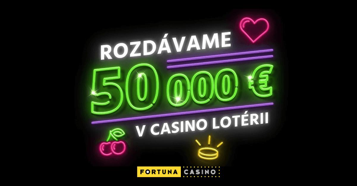 Fortuna Casino lotéria o ceny za 50 000 €